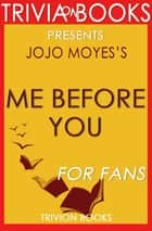 Me Before You: A Novel By Jojo Moyes (Trivia-On-Books) ebook by Trivion Books