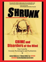 Shrunk - Crime and Disorders of the Mind ebook by J. Thomas Dalby,Sven Christianson,Patrick Baillie,Jack White,Joel Watts,Louise Olivier,Stephen Porter,Donald Dutton,Barry Cooper,Marc Nesca,Jeffrey Waldman,Lawrence Ellerby,Richard D. Schneider,David Dawson,William Trudell,Lisa Ramshaw,Lorene Shyba