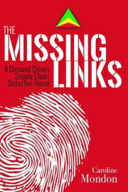 The Missing Links - A Demand Driven Supply Chain Detective Novel ebook by Caroline Mondon