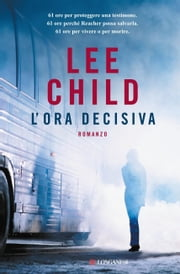 L'ora decisiva - Serie di Jack Reacher ebook by Lee Child,Adria Tissoni