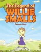 The Legend of Willie Smalls ebook by George Sims