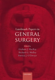 Landmark Papers in General Surgery ebook by Graham MacKay, Richard Molloy, Patrick O'Dwyer