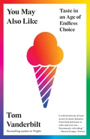 You May Also Like - Taste in an Age of Endless Choice ebook by Tom Vanderbilt