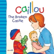 Caillou: The Broken Castle ebook by Joceline Sanschagrin,Pierre Brignaud