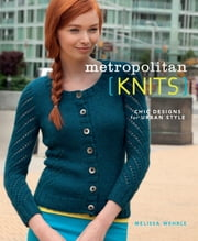 Metropolitan Knits - Chic Designs for Urban Style ebook by Melissa Wehrle
