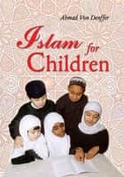 Islam for Children ebook by Ahmad Von Denffer