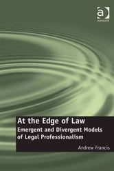 At the Edge of Law - Emergent and Divergent Models of Legal Professionalism ebook by Professor Andrew Francis