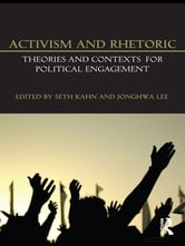 Activism and Rhetoric - Theories and Contexts for Political Engagement ebook by