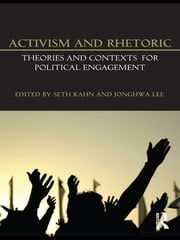 Activism and Rhetoric - Theories and Contexts for Political Engagement ebook by Seth Kahn,JongHwa Lee