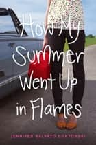 How My Summer Went Up in Flames ebook by Jennifer Salvato Doktorski