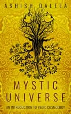 Mystic Universe - An Introduction to Vedic Cosmology ebook by Ashish Dalela