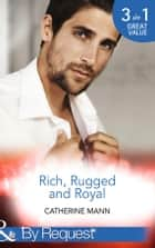 Rich, Rugged And Royal: The Maverick Prince (Rich, Rugged & Royal, Book 1) / His Thirty-Day Fiancée (Rich, Rugged & Royal, Book 2) / His Heir, Her Honour (Rich, Rugged & Royal, Book 3) (Mills & Boon By Request) ekitaplar by Catherine Mann