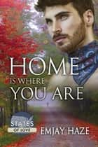 Home Is Where You Are ebook by Emjay Haze