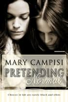 Pretending Normal eBook by Mary Campisi