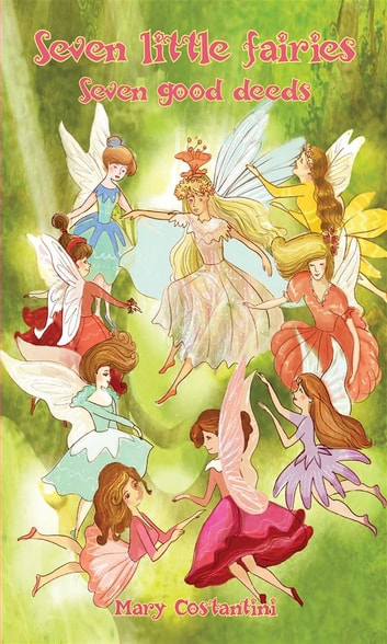Seven little fairies– Seven good deeds ebook by Mary Costantini