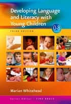 Developing Language and Literacy with Young Children ebook by Dr Marian R Whitehead