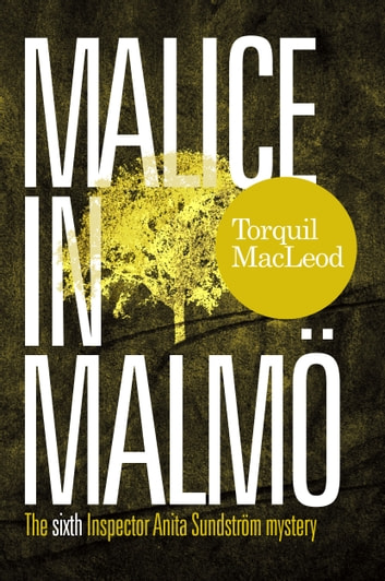 MALICE IN MALMÖ - THE SIXTH INSPECTOR ANITA SUNDSTRÖM MYSTERY ebook by Torquil MacLeod