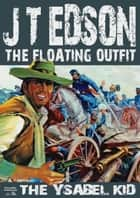 The Floating Outfit Book 1: The Ysabel Kid ebook by J.T. Edson