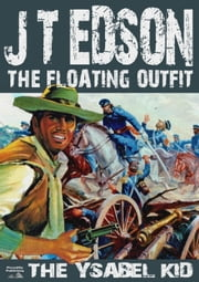 The Ysabel Kid (The Floating Outfit Book One) ebook by J.T. Edson