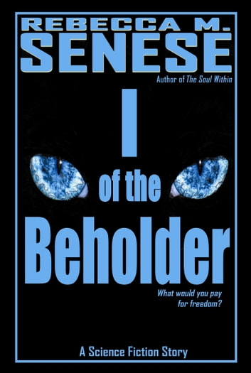 I of the Beholder: A Science Fiction Story ebook by Rebecca M. Senese