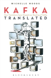 Kafka Translated - How Translators have Shaped our Reading of Kafka ebook by Dr. Michelle Woods