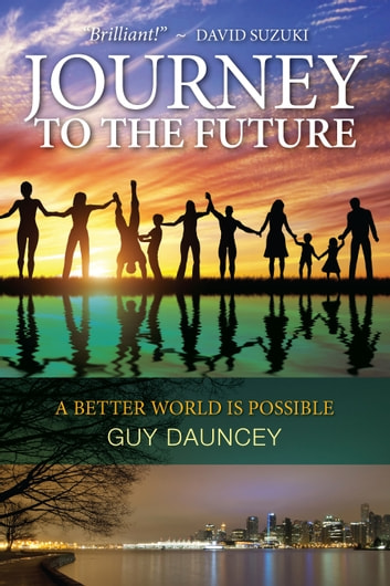 Journey To The Future: A Better World Is Possible ebook by Guy Dauncey