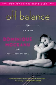 Off Balance - A Memoir ebook by Dominique Moceanu,Paul and Teri Williams