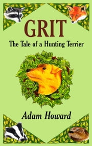 GRIT - The Tale of a Hunting Terrier ebook by Adam Howard