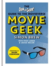 Movie Geek - The Den of Geek Guide to the Movieverse ebook by Simon Brew