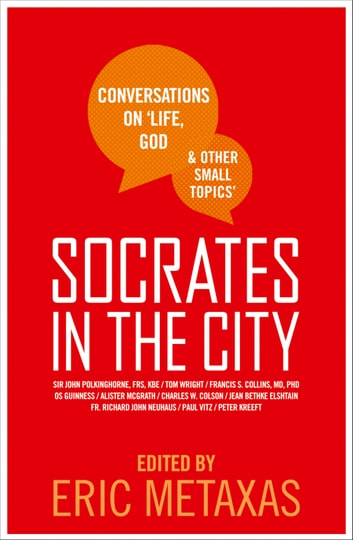 Socrates in the City: Conversations on Life, God and Other Small Topics ebook by Eric Metaxas