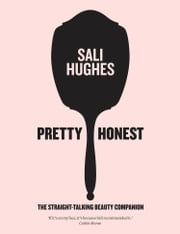 Pretty Honest: The Straight-Talking Beauty Companion ebook by Sali Hughes