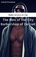 The Men of the City Barbershop of Detroit ebook by Calvin Freeman