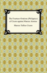 The Fourteen Orations (Philippics) of Cicero against Marcus Antonius ebook by Marcus Tullius Cicero