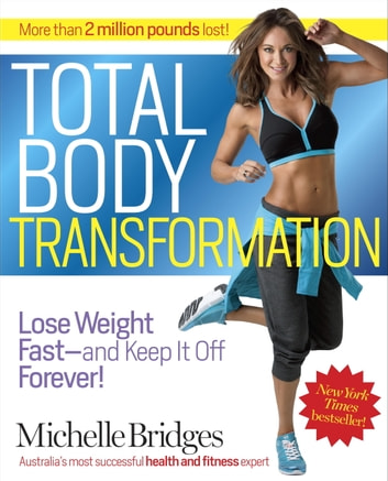 Total Body Transformation - Lose Weight Fast-and Keep It Off Forever! ebook by Michelle Bridges