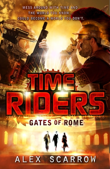 TimeRiders: Gates of Rome (Book 5) ebook by Alex Scarrow