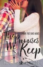 The Promises We Keep - Made for Love, #1 ebook by R.C. Martin