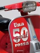 Una 50 Special rossa ebook by Claudia Riconda