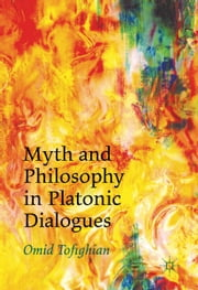 Myth and Philosophy in Platonic Dialogues ebook by Omid Tofighian
