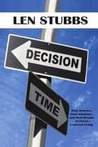 Decision Time - A Guide to the Real Answers, Real Solutions and Real Results of Christ Centered Living. ebook by Len Stubbs