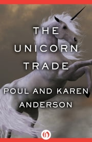 The Unicorn Trade ebook by Poul Anderson,Karen Anderson