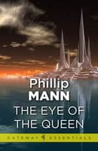 The Eye of the Queen eBook by Phillip Mann