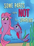 Some Parts are NOT for Sharing ebook by Julie  K. Federico