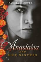 Anastasia and Her Sisters eBook by Carolyn Meyer