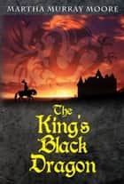 The King's Black Dragon ebook by Martha Murray Moore