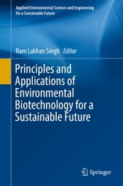 Principles and Applications of Environmental Biotechnology for a Sustainable Future ebook by Ram Lakhan Singh