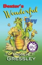 Dexter's Wonderful Day ebook by Madge Gressley