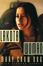 Lakota Woman ebook by Mary Crow Dog, Richard Erdoes