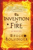The Invention of Fire - A Novel ekitaplar by Bruce Holsinger