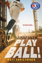 Play Ball! ebook by Matt Christopher