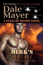 Merk's Mistake - A SEALs of Honor World Novel eBook par Dale Mayer